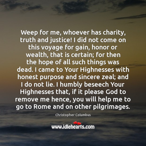Weep for me, whoever has charity, truth and justice! I did not Image