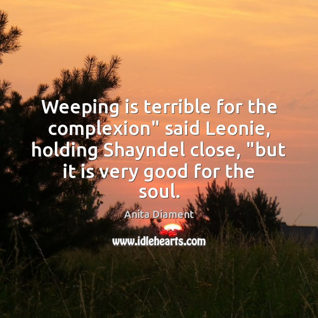 """Image, Weeping is terrible for the complexion"""" said Leonie, holding Shayndel close, """"but"""