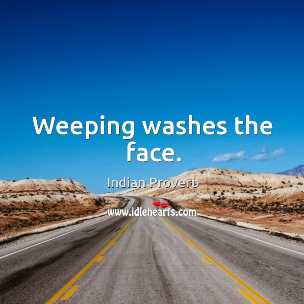 Image, Weeping washes the face.