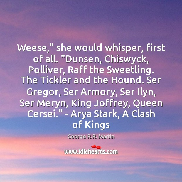 "Image, Weese,"" she would whisper, first of all. ""Dunsen, Chiswyck, Polliver, Raff the"