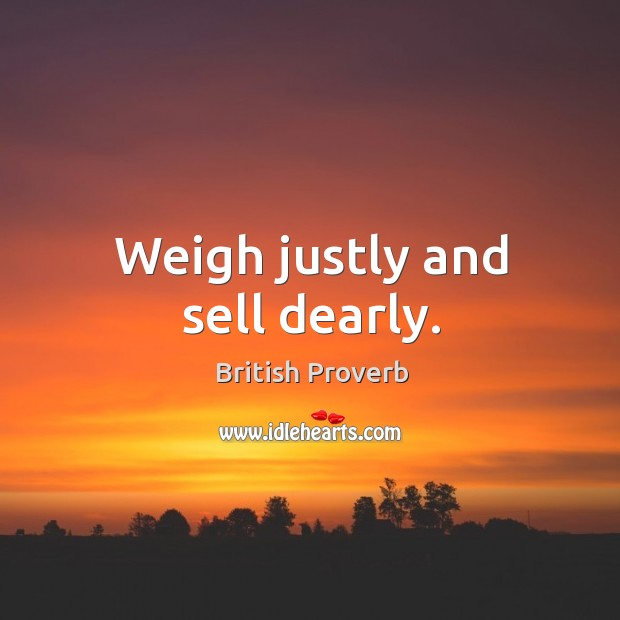 Image, Weigh justly and sell dearly.