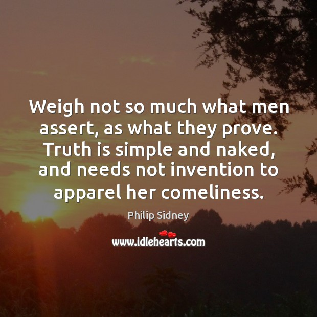 Image, Weigh not so much what men assert, as what they prove. Truth