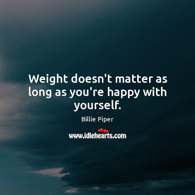 Image, Weight doesn't matter as long as you're happy with yourself.