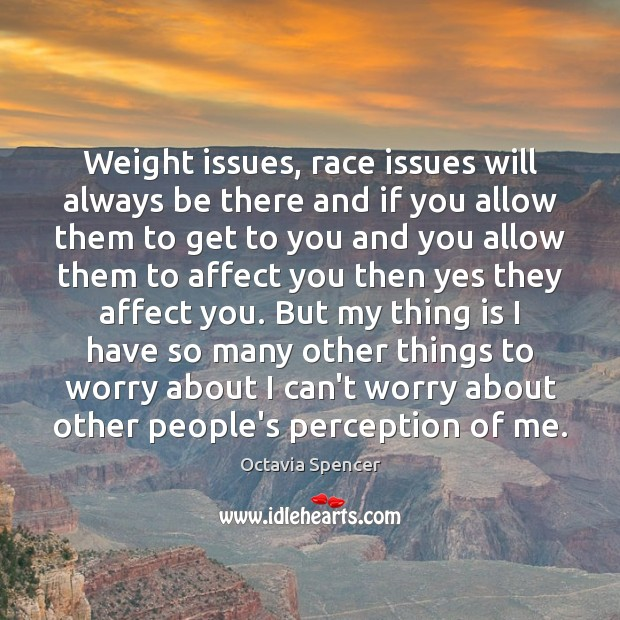Weight issues, race issues will always be there and if you allow Image