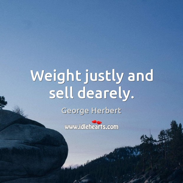 Image, Weight justly and sell dearely.