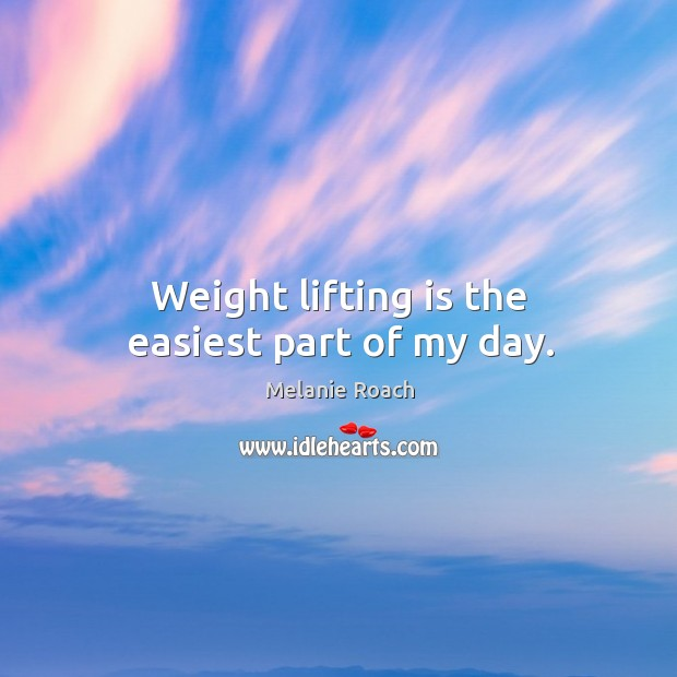 Image, Weight lifting is the easiest part of my day.