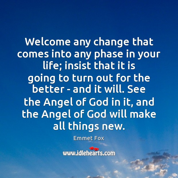 Image, Welcome any change that comes into any phase in your life; insist