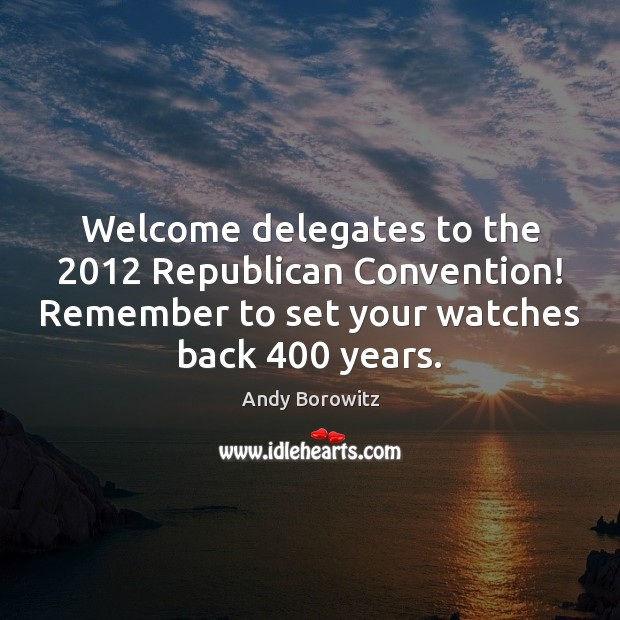 Image, Welcome delegates to the 2012 Republican Convention! Remember to set your watches back 400