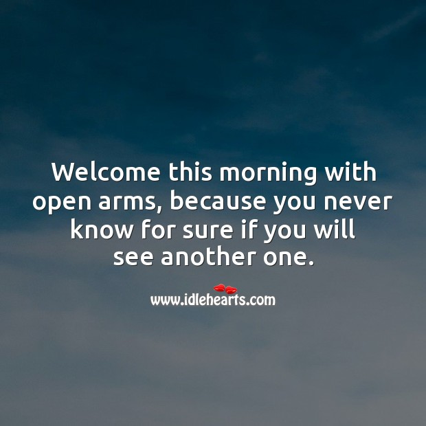 Welcome the morning with open arms. Good Morning Quotes Image