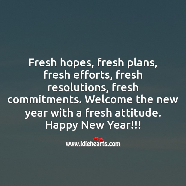Welcome the new year with a fresh attitude. Happy New Year! Happy New Year Messages Image