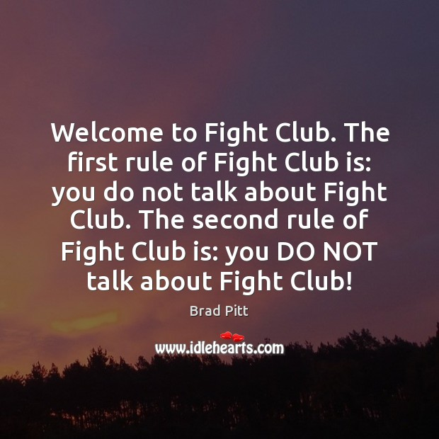 Welcome to Fight Club. The first rule of Fight Club is: you Image