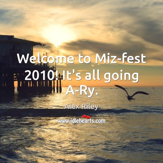 Image, Welcome to Miz-fest 2010! It's all going A-Ry.
