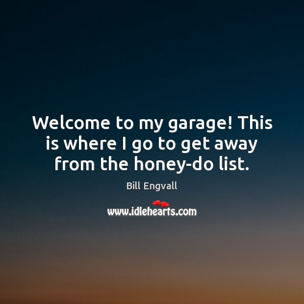 Image, Welcome to my garage! This is where I go to get away from the honey-do list.