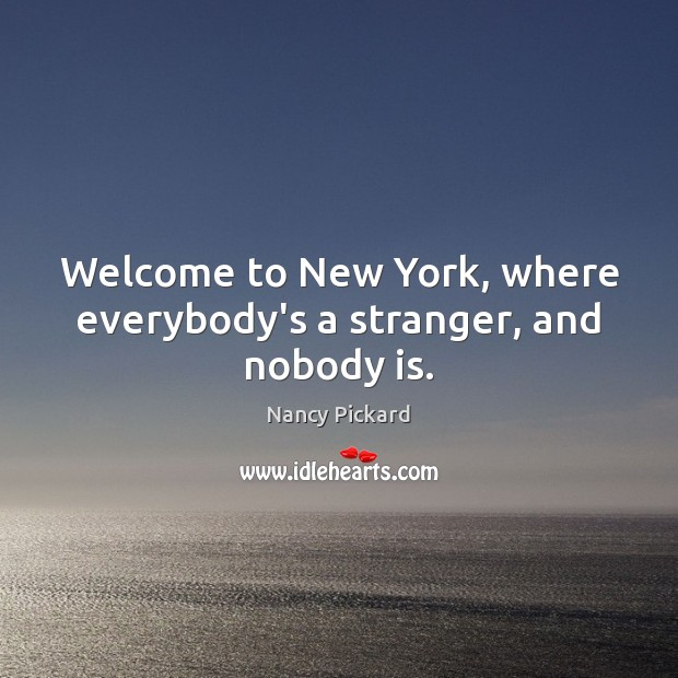 Welcome to New York, where everybody's a stranger, and nobody is. Image