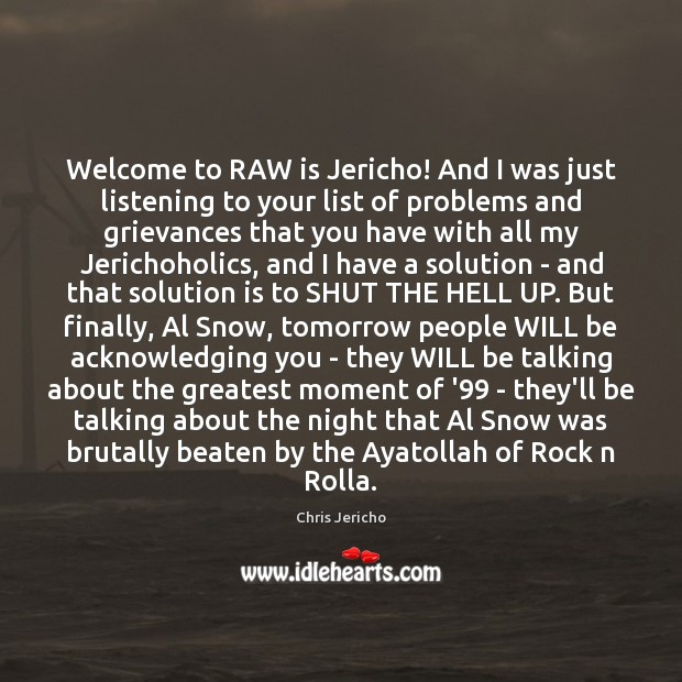Welcome to RAW is Jericho! And I was just listening to your Solution Quotes Image