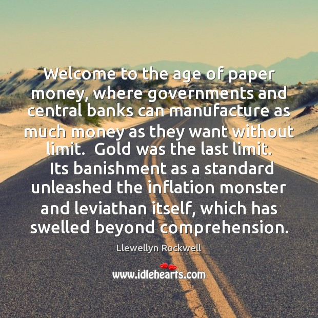 Welcome to the age of paper money, where governments and central banks Image