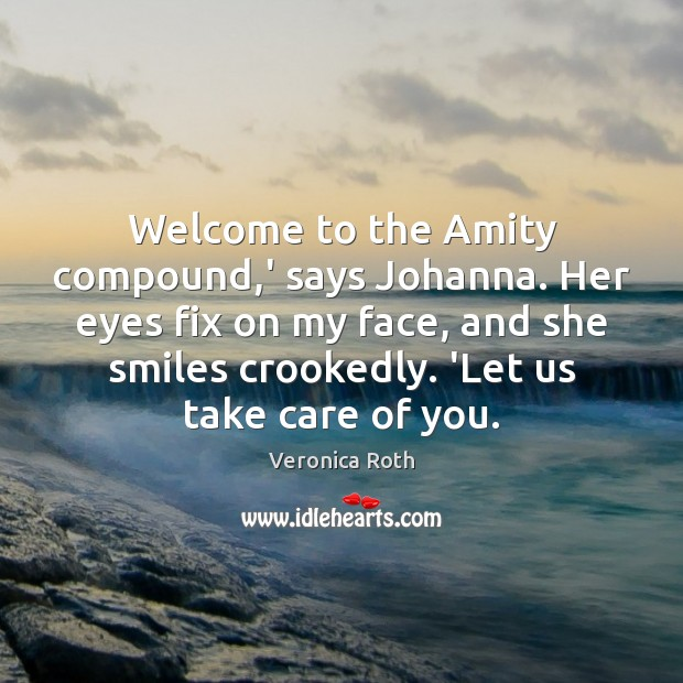 Image, Welcome to the Amity compound,' says Johanna. Her eyes fix on