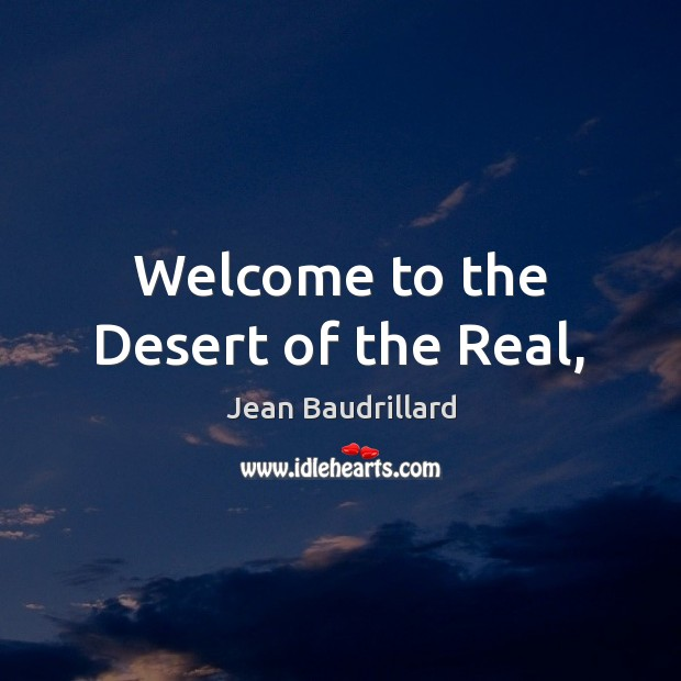 Welcome to the Desert of the Real, Jean Baudrillard Picture Quote