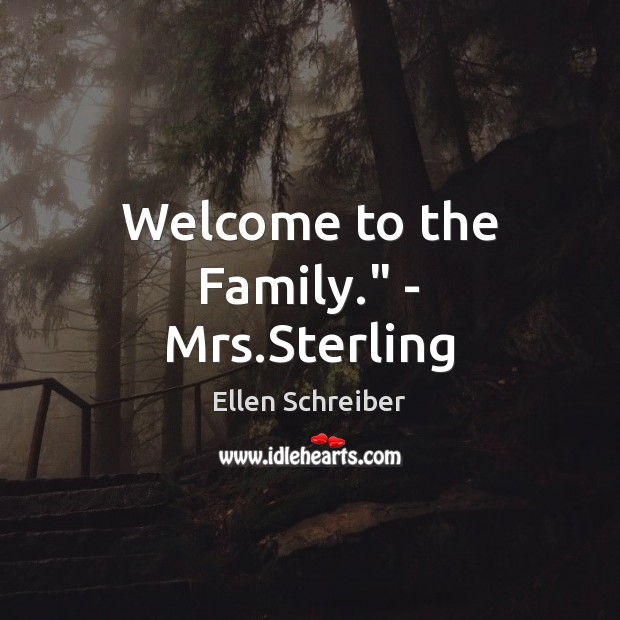 "Ellen Schreiber Picture Quote image saying: Welcome to the Family."" – Mrs.Sterling"