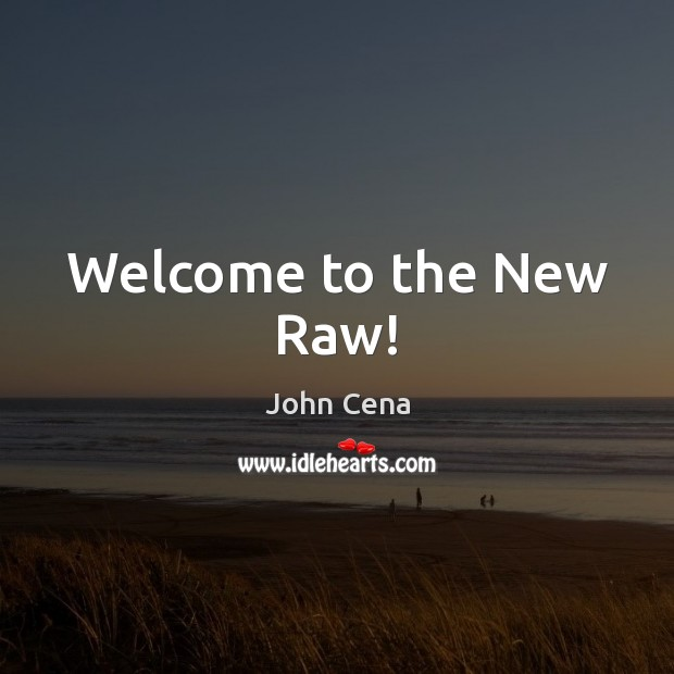 Welcome to the New Raw! Image
