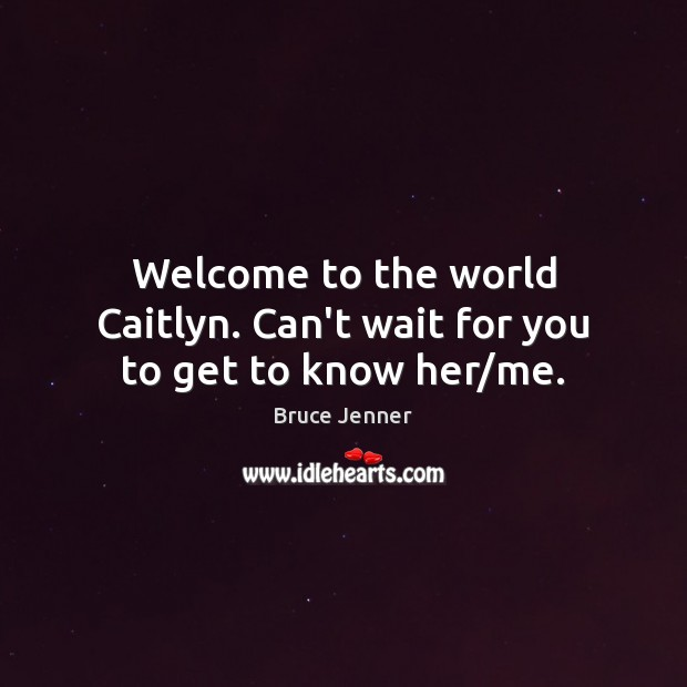 Image, Welcome to the world Caitlyn. Can't wait for you to get to know her/me.