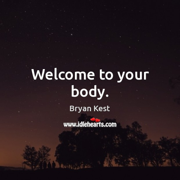 Image, Welcome to your body.