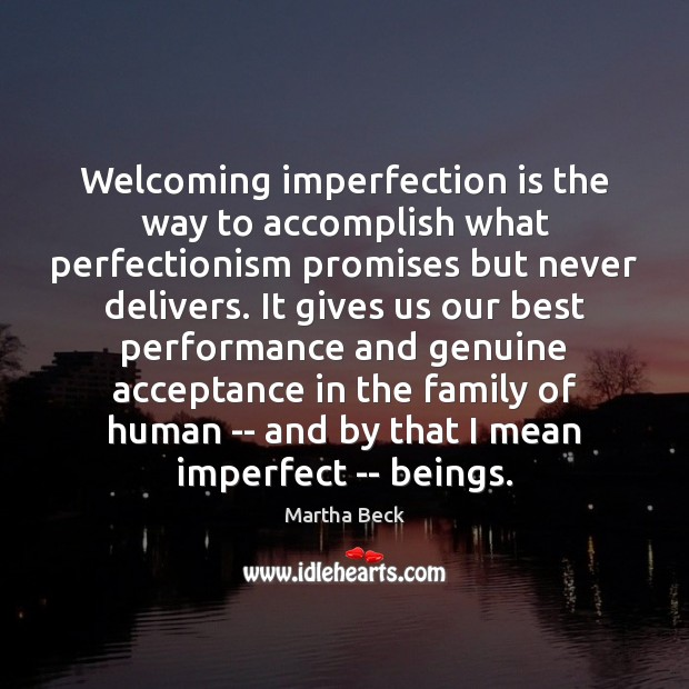 Image, Welcoming imperfection is the way to accomplish what perfectionism promises but never