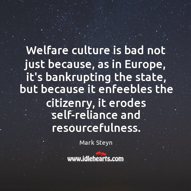 Welfare culture is bad not just because, as in Europe, it's bankrupting Image