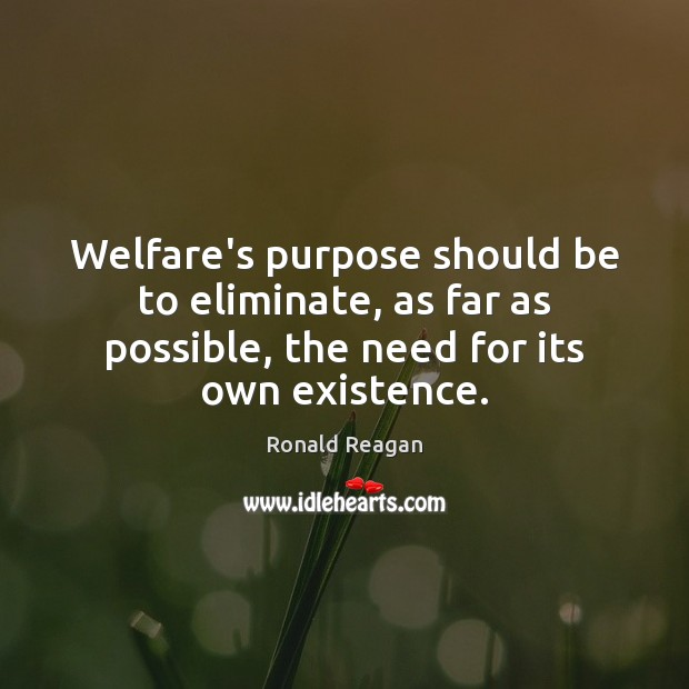 Welfare's purpose should be to eliminate, as far as possible, the need Image