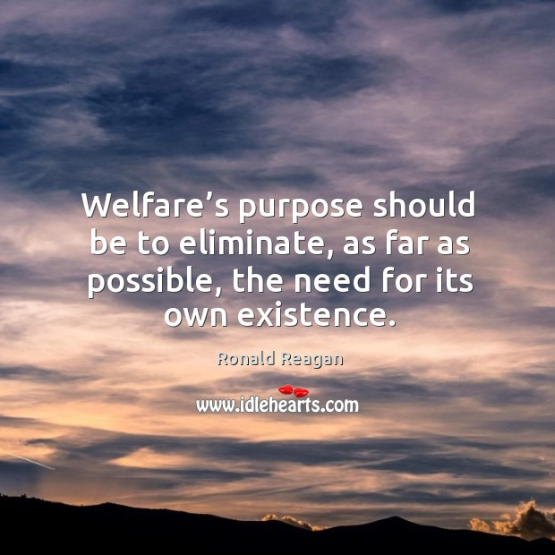 Image, Welfare's purpose should be to eliminate, as far as possible, the need for its own existence.