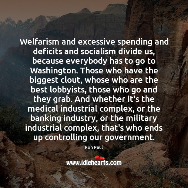 Welfarism and excessive spending and deficits and socialism divide us, because everybody Medical Quotes Image