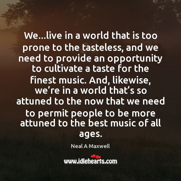 Image, We…live in a world that is too prone to the tasteless,