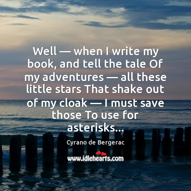 Well — when I write my book, and tell the tale Of my Cyrano de Bergerac Picture Quote