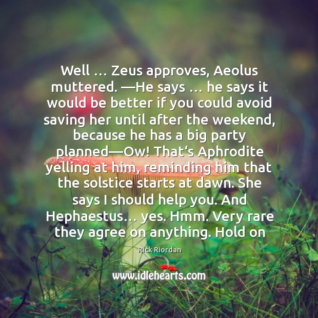 Well … Zeus approves, Aeolus muttered. ―He says … he says it would be Rick Riordan Picture Quote