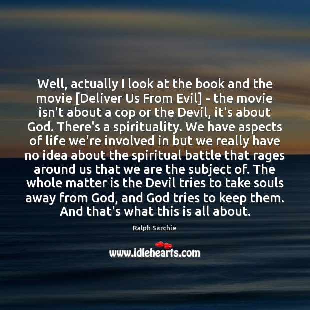 Well, actually I look at the book and the movie [Deliver Us Image