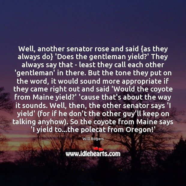 Well, another senator rose and said {as they always do} 'Does the Image