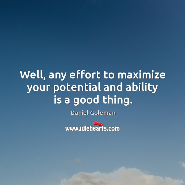 Image, Well, any effort to maximize your potential and ability is a good thing.