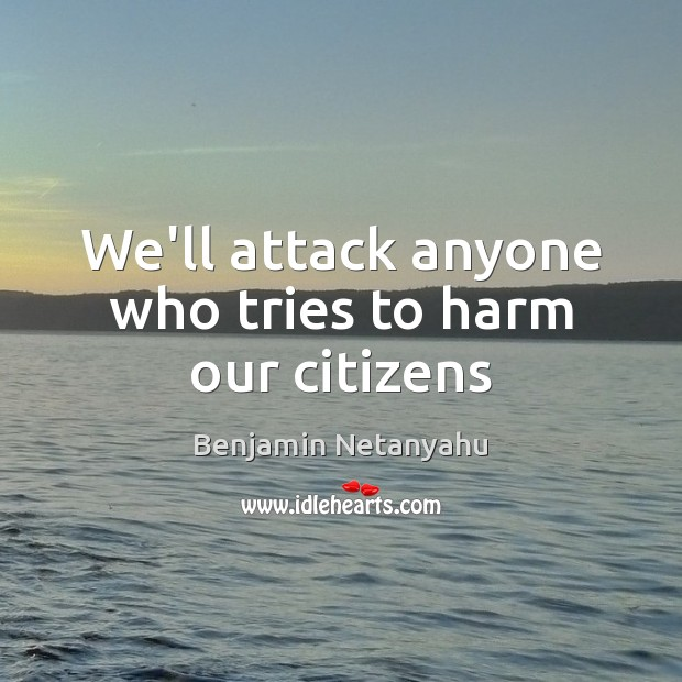 Image, We'll attack anyone who tries to harm our citizens