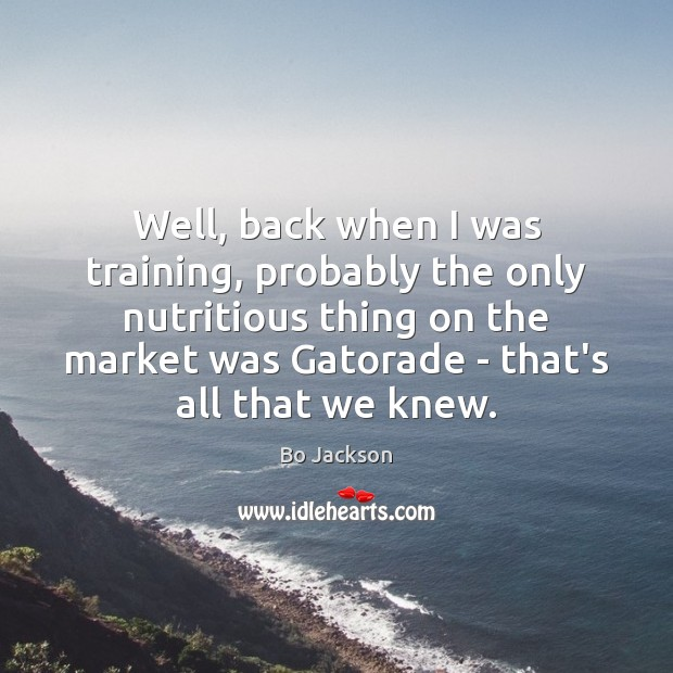 Well, back when I was training, probably the only nutritious thing on Bo Jackson Picture Quote