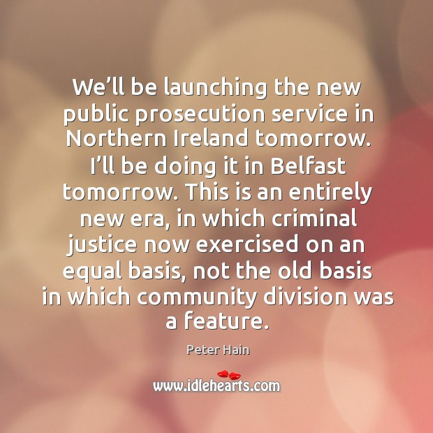 Image, We'll be launching the new public prosecution service in northern ireland tomorrow.