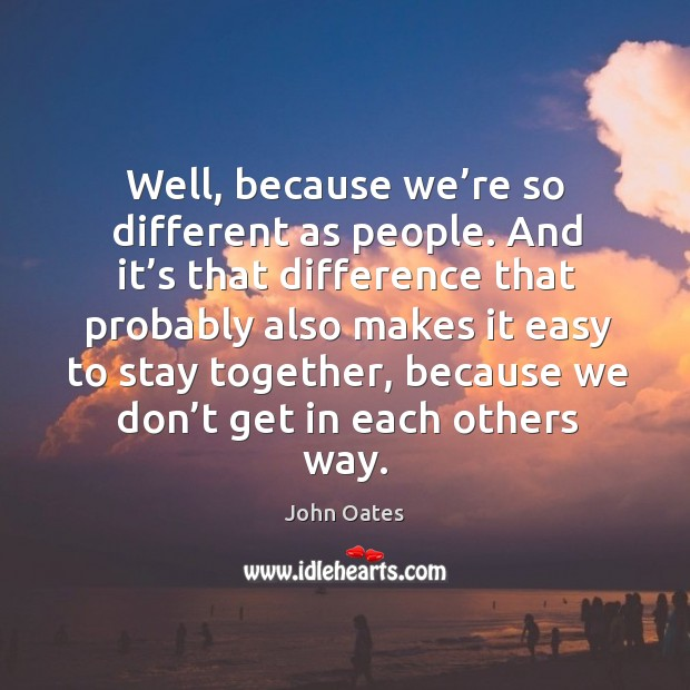 Well, because we're so different as people. Image