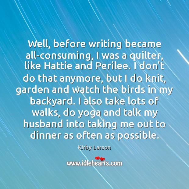 Well, before writing became all-consuming, I was a quilter, like Hattie and Image