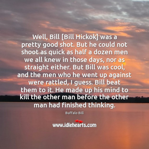 Image, Well, Bill [Bill Hickok] was a pretty good shot. But he could