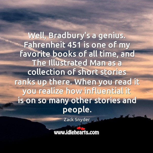 Well, Bradbury's a genius. Fahrenheit 451 is one of my favorite books of Zack Snyder Picture Quote