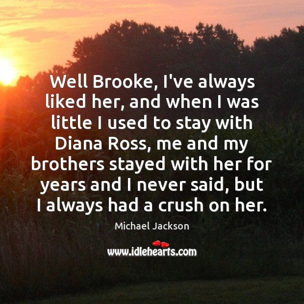 Image, Well Brooke, I've always liked her, and when I was little I