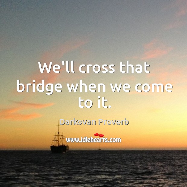 We'll cross that bridge when we come to it. Darkovan Proverbs Image