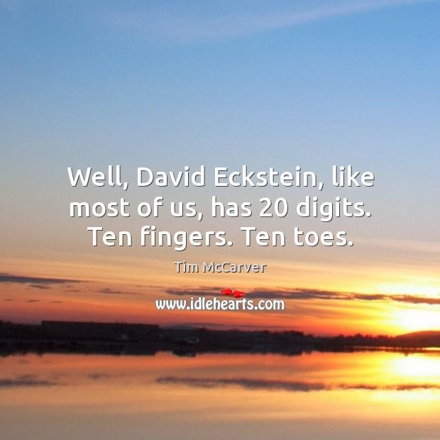 Well, David Eckstein, like most of us, has 20 digits. Ten fingers. Ten toes. Image