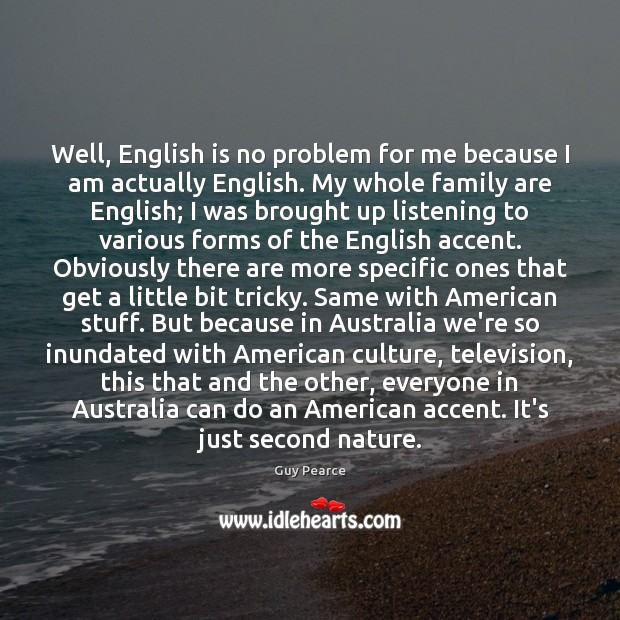 Well, English is no problem for me because I am actually English. Image