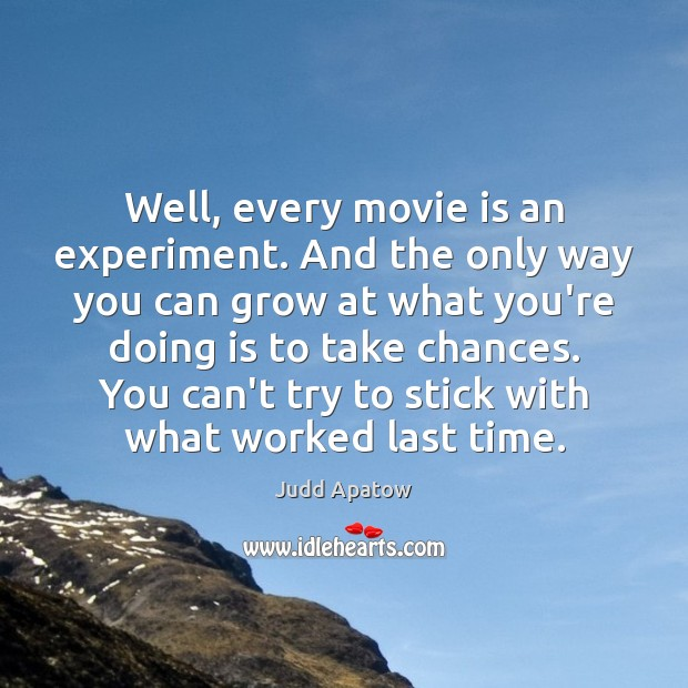 Judd Apatow Picture Quote image saying: Well, every movie is an experiment. And the only way you can