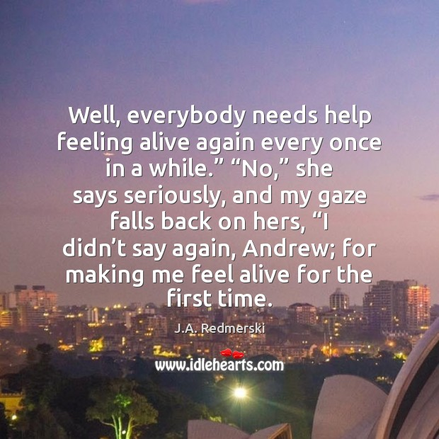 """Well, everybody needs help feeling alive again every once in a while."""" """" Image"""